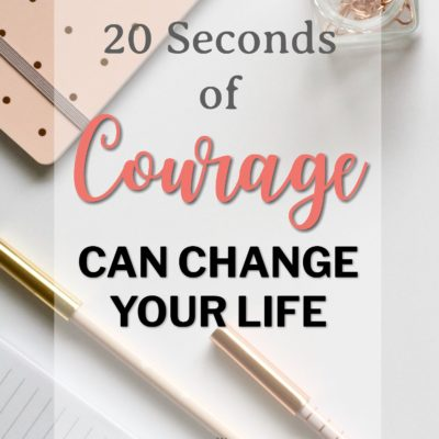 20 Seconds of courage can change your life